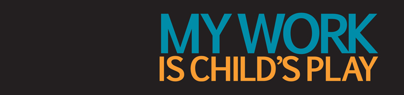 my work is childs play banner